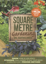 Square Metre Gardening : Grow More in Less Space. Stagger Your Harvest to Suit Your Needs. '10 Minutes-a-Day' Proven Method - Mel Bartholomew