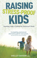 Raising Stress-proof Kids : Parenting Today's Children for Tomorrow's World - Shelley Davidow