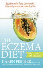 The Eczema Diet : Eczema-safe Food to Stop the Itch and Prevent Eczema for Life - Karen Fischer