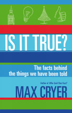 Is It True? : The facts behind the things we have been told - Max Cryer