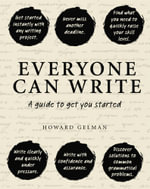 Everyone Can Write : A Guide to Get You Started - Howard Gelman