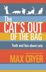 The Cat's Out of the Bag : Truth and Lies About Cats - Max Cryer