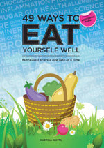 49 Ways to Eat Yourself Well : Nutritional Science One Bite at a Time - Martina Watts