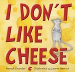 I Don't Like Cheese - Hannah Chandler