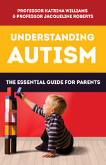 Understanding Autism : The Essential Guide for Parents - Katrina Williams