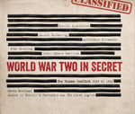 World War Two in Secret : The Hidden Conflict - 1939 to 1945 - Jeremy Harwood