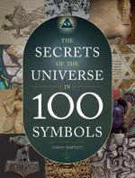 The Secrets of the Universe in 100 Symbols - Sarah Bartlett