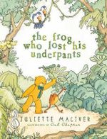 The Frog Who Lost His Underpants - Juliette MacIver