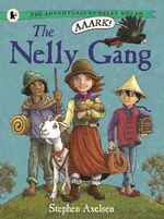 The Nelly Gang : Adventures of Nelly Nolan Series : Book 1 - Stephen Axelsen