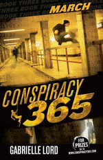 Conspiracy 365 : Book 3: March - Gabrielle Lord