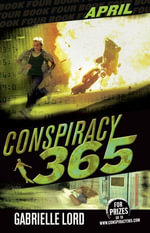 Conspiracy 365 : Book 4: April - Gabrielle Lord