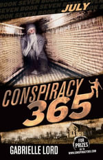 Conspiracy 365  : Book 7: July - Gabrielle Lord