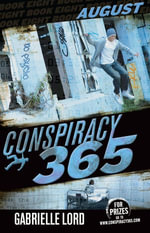 Conspiracy 365 : Book 8: August - Gabrielle Lord