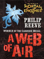 A Web of Air : Fever Crumb - Philip Reeve