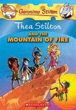 Thea Stilton and the Mountain of Fire : Thea Stilton Series Book 2 - Geronimo Stilton