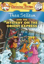 Thea Stilton and the Mystery on the Orient Express : Thea Stilton Series Book 13 - Geronimo Stilton