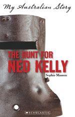 The Hunt for Ned Kelly : My Australian Story - Sophie Masson