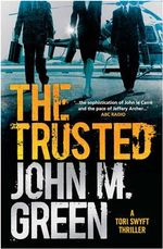 The Trusted : A Tori Swyft Thriller - John M. Green