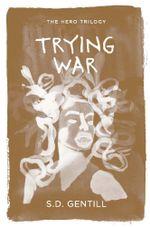 Trying War : Hero Trilogy - S.D. Gentill