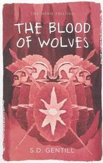 Blood of Wolves : The Hero Trilogy : Book 3 - Sulari Gentill