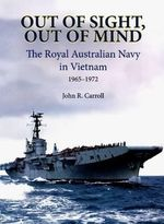 Out of Sight, Out of Mind : RAN in Vietnam - John Carroll