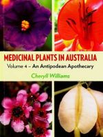 Medicinal Plants in Australia : An Antipodean Apothecary : Volume 4 - Cheryll Williams