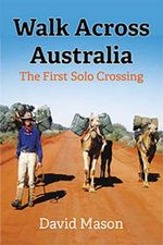 Walk Across Australia : The First Solo Crossing - David Mason