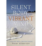 Silent Body, Vibrant Mind : Living with Motor Neurone Disease - Peter Anderson