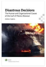 Disastrous Decisions : The Human Organisational Causes of the Gulf of Mexico Blowout - Andrew Hopkins