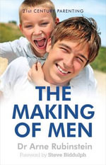 The Making of Men : Raising Boys to be Happy, Healthy and Successful - Arne Rubinstein