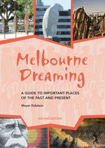 Melbourne Dreaming : A guide to exploring important sites of the past and present - Meyer Eidelson