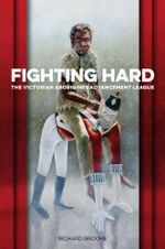 Fighting Hard : The Victorian Aborigines Advancement League - Richard Broome
