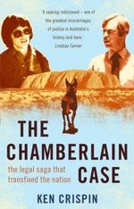 The Chamberlain Case : The Legal Saga That Transfixed the Nation - Ken Crispin