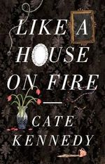 Like a House on Fire : Shortlisted for the 2013 Stella Prize - Cate Kennedy