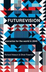 Futurevision : Scenarios for the World in 2040 - Richard Watson
