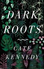 Dark Roots - Cate Kennedy