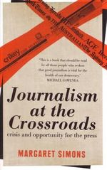 Journalism at the Crossroads : Crisis and Opportunity for the Press : 1st Edition - Margaret Simons