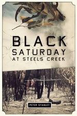 Black Saturday at Steels Creek - Peter Stanley