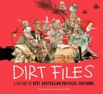 Dirt Files : A Decade of Best Australian Political Cartoons