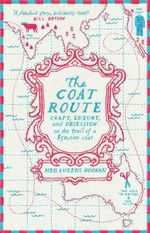 Coat Route : Craft, Luxury, and Obsession on the Trail of a $50,000 Coat - Meg Lukens Noonan