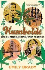 Humboldt : Life on America's Marijuana Frontier - Brady Emily