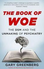 The Book of Woe : The DSM and the Unmaking of Psychiatry - Gary Greenberg