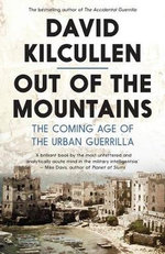 Out of the Mountains : The Coming Age of the Urban Guerrilla - David Kilcullen