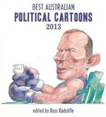 Best Australian Political Cartoons 2013 2013 : Signed Stock Available - Great Christmas Present*