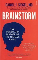 Brainstorm : The Power and Purpose of the Teenage Brain - Daniel J. Siege
