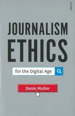 Journalism Ethics for the Digital Age - Dr. Denis Muller