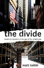 The Divide : The American Injustice in the Age of the Wealth Gap - Matt Taibbi