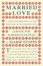 Married Love : a new contribution to the solution of sex difficulties - Marie Stopes
