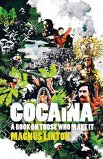 Cocaina : a book on those who make it - Magnus Linton
