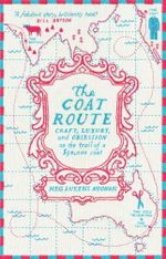 The Coat Route : craft, luxury, and obsession on the trail of a $50,000 coat - Meg Lukens Noonan
